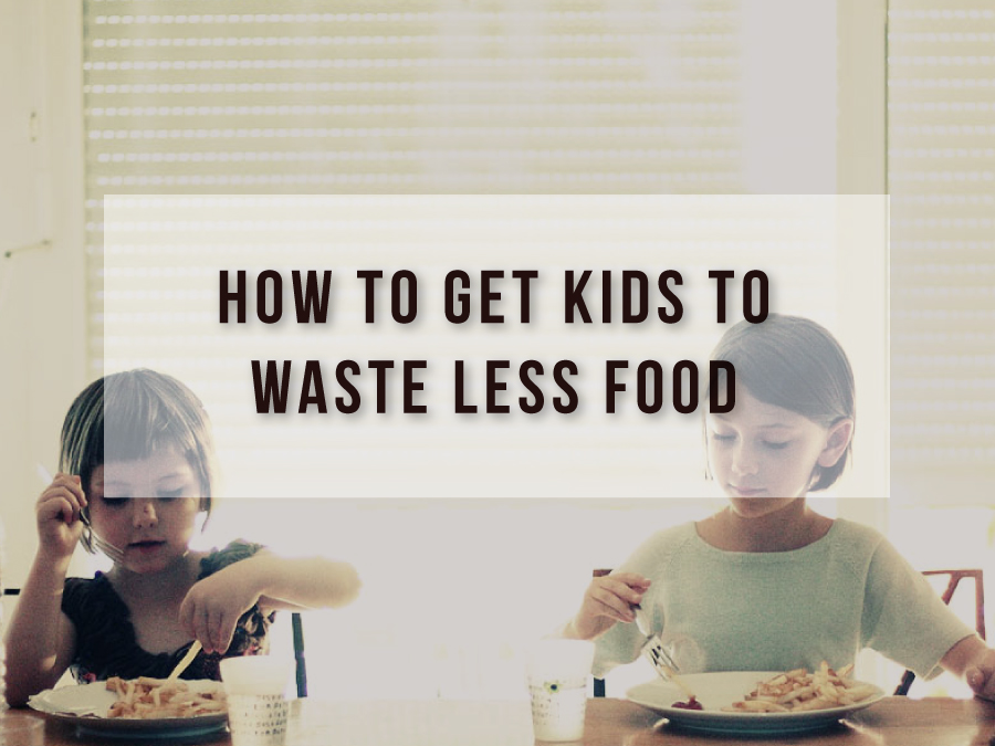 10 Ways to Get Kids to Waste Less Food