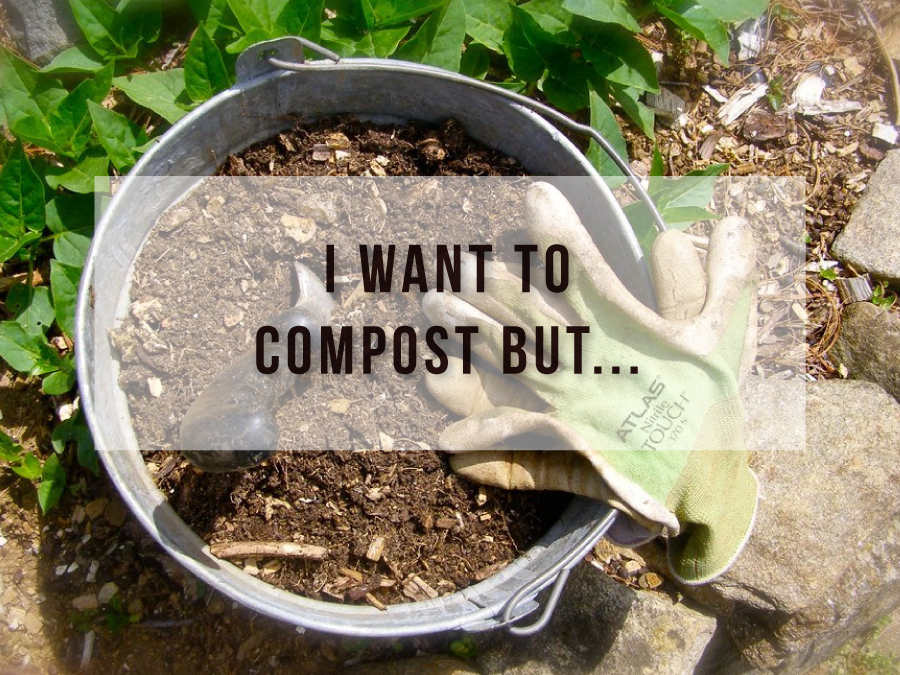 I Want to Compost But…
