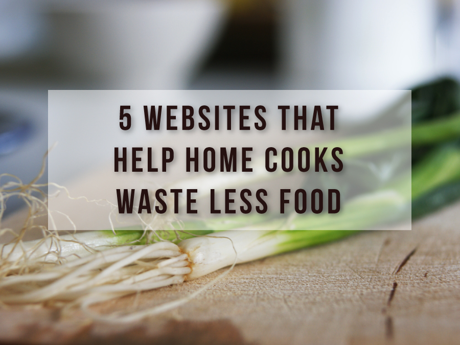 5 Websites That Help Home Cooks Waste Less Food