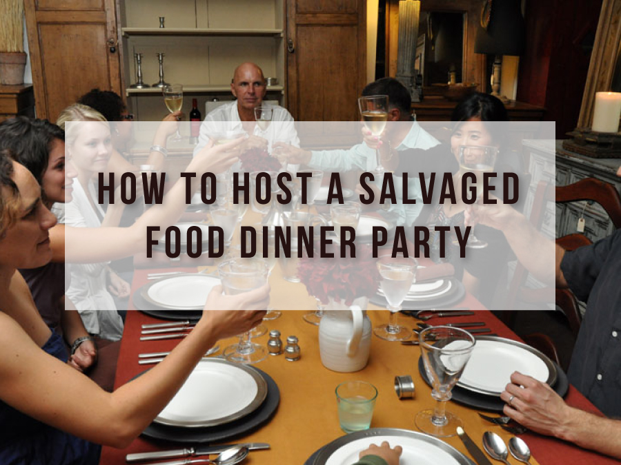 How to Host a Salvaged Food Dinner Party